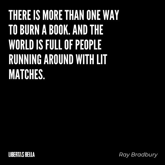"""Freedom of speech quotes - """"There is more than one way to burn a book. And the world is full of people running around with lit matches."""""""