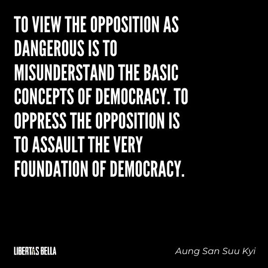 """Freedom of speech quotes - """"To view the opposition as dangerous if to misunderstand the basic concept of democracy..."""""""
