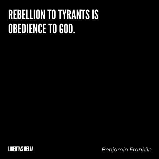 """Benjamin Franklin quotes - """"rebellion to tyrants is obedience to God."""""""