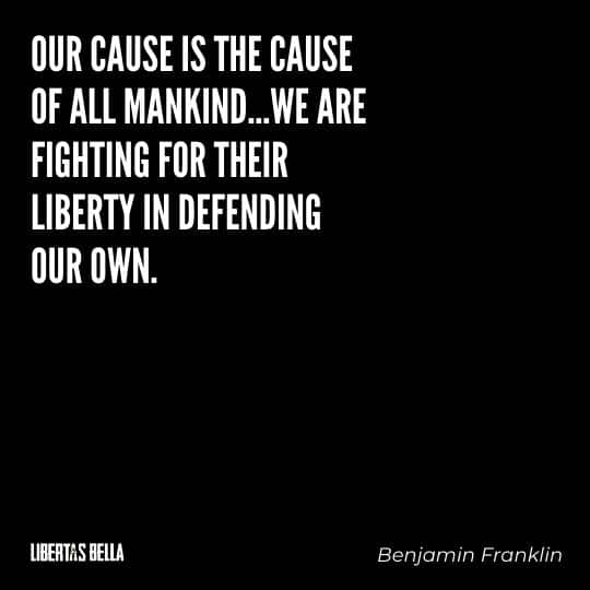 """Benjamin Franklin quotes - """"Our cause is the cause of all mankind..."""""""