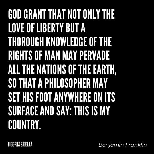 """Benjamin Franklin quotes - """"God grant that not only the love of liberty but a thorough knowledge of the rights of man may pervade all the nations of the earth..."""""""