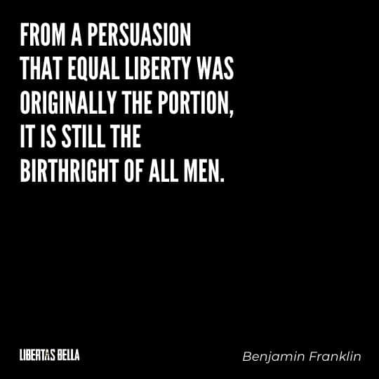 """Benjamin Franklin quotes - """"From a persuasion that equal liberty was originally the portion,..."""""""