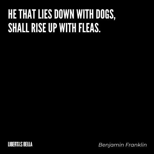"""Benjamin Franklin quotes - """"He that lied down with dogs, shall rise up with fleas."""""""