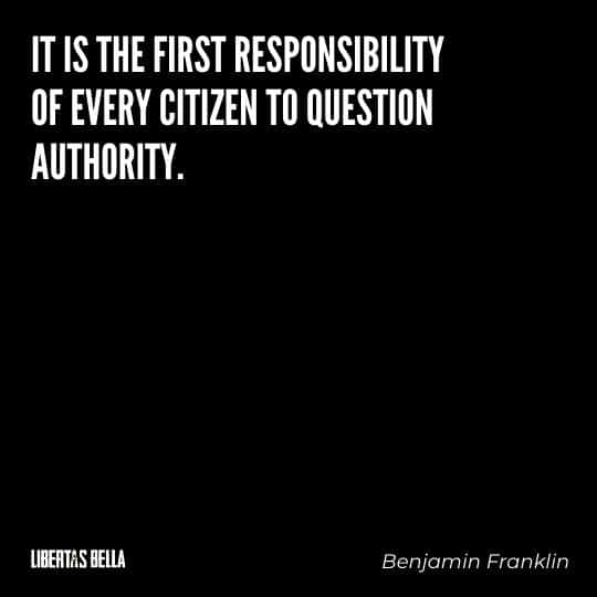 """Benjamin Franklin quotes - """"It is the first responsibility of every citizen to question authority."""""""