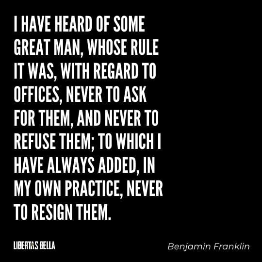 """Benjamin Franklin quotes - """"I have heard of some great man, whose rule it was, with regard to offices, never to ask for them..."""""""