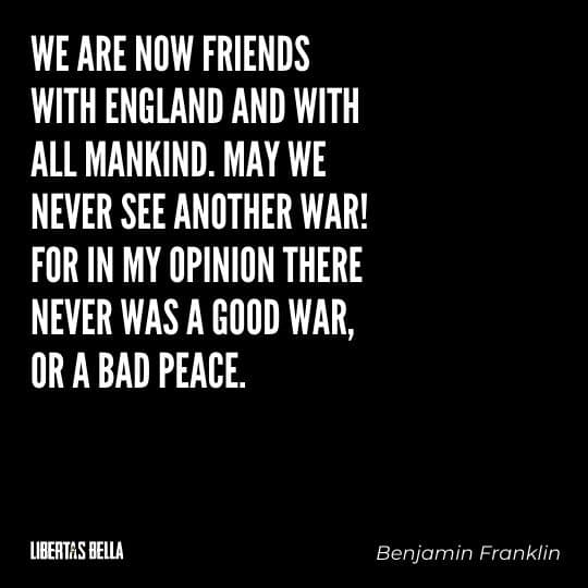 """Benjamin Franklin quotes - """"We are now friends with England and with all mankind. May we neer see another war!"""""""
