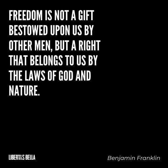 """Benjamin Franklin quotes - """"Freedom is not a gift bestowed upon us by other men, but a right that belongs to us by the laws of God and nature."""""""