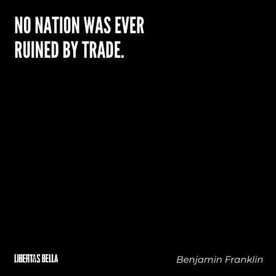"""Benjamin Franklin quotes - """"No nation was ever ruined by trade."""""""