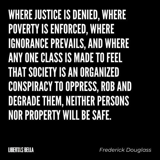 """frederick douglass quotes - """"Where justice is denied, where poverty is enforced, where ignorance prevails..."""""""