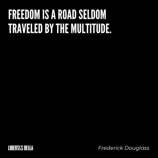 """frederick douglass quotes - """"Freedom is a road seldom traveled by the multitude."""""""