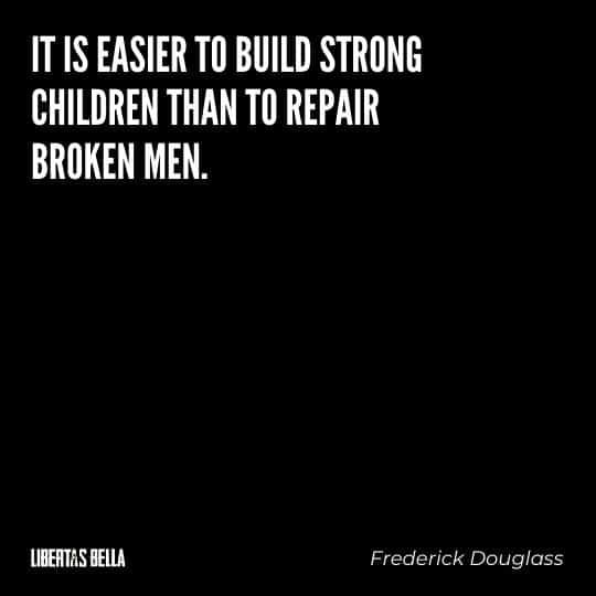 "frederick douglass quotes - ""It is easier to build strong children than to repair broken men."""