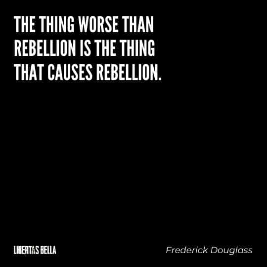 """frederick douglass quotes - """"The thing worse than rebellion is the thing that causes rebellion."""""""