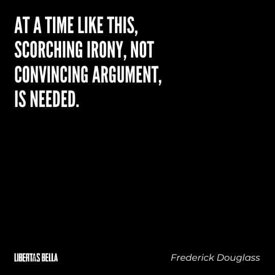 """frederick douglass quotes - """"At a time like this, scorching irony, not convincing argument, is needed."""""""