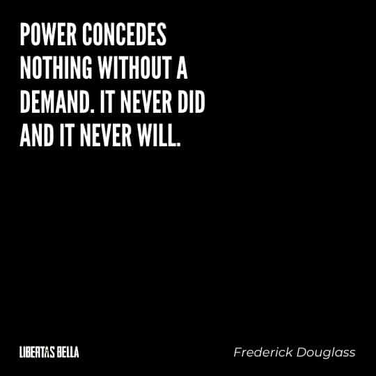 """frederick douglass quotes - """"Power concedes nothing without a demand. It never did and never will."""""""
